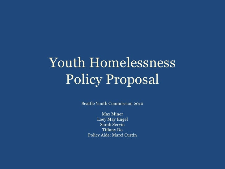 Youth Homelessness Policy Proposal<br />Seattle Youth Commission 2010<br />Max Miner<br />Loey May Engel<br />Sarah Servin...