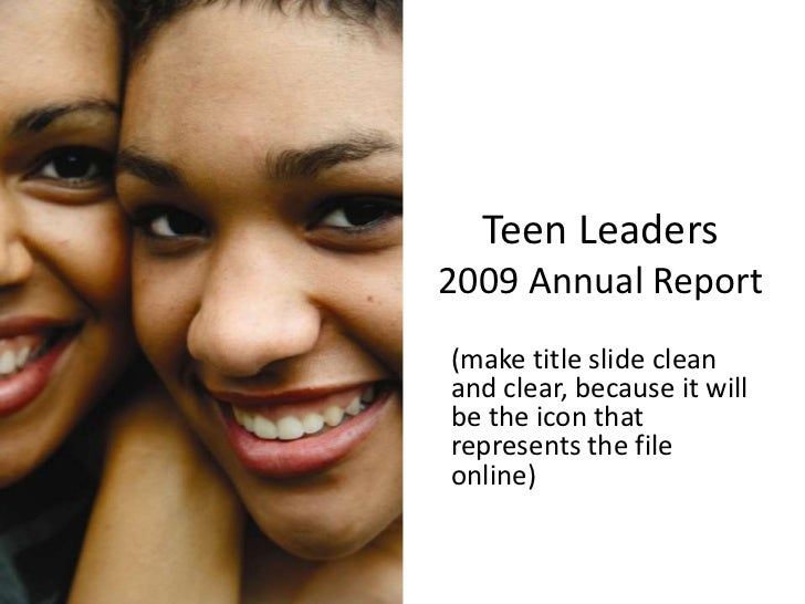 Teen Leaders 2009 Annual Report (make title slide clean and clear, because it will be the icon that represents the file on...