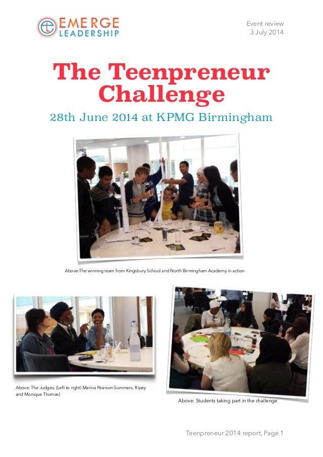 Event review 3 July 2014 The Teenpreneur Challenge 28th June 2014 at KPMG Birmingham Teenpreneur 2014 report, Page 1 Abov...