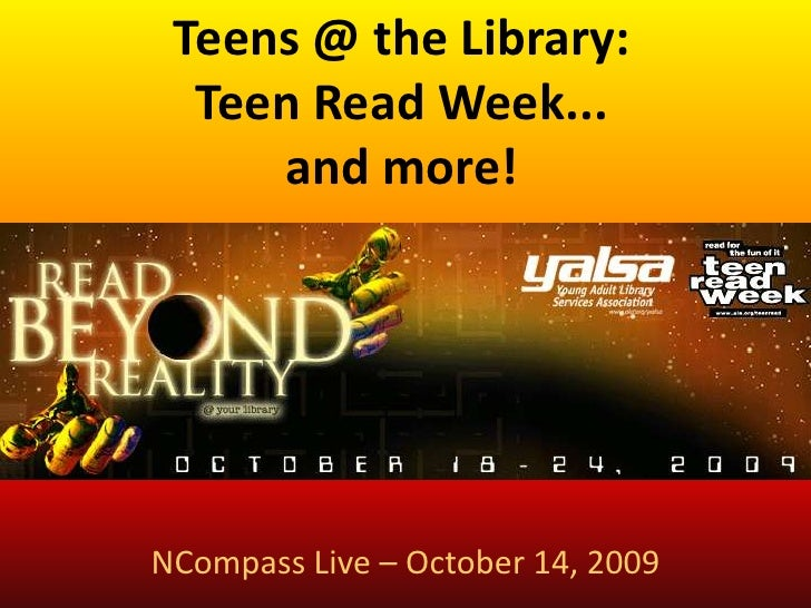 Teens @ the Library: Teen Read Week...<br />and more! <br />NCompass Live – October 14, 2009<br />