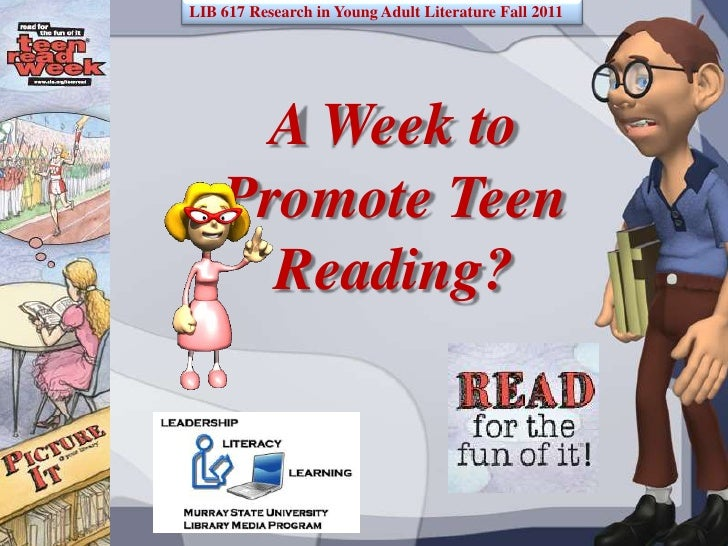 LIB 617 Research in Young Adult Literature Fall 2011<br />A Week to Promote Teen Reading?<br />