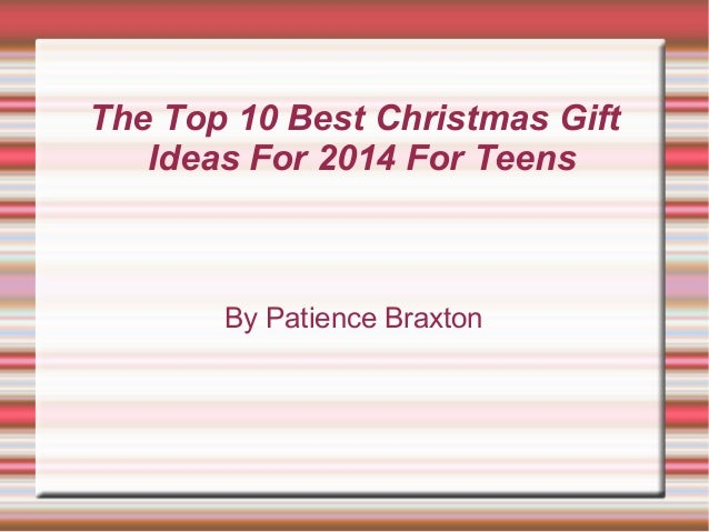 the top 10 best christmas gift ideas for 2014 for teens by patience braxton - Best Christmas Gifts 2014 For Teens