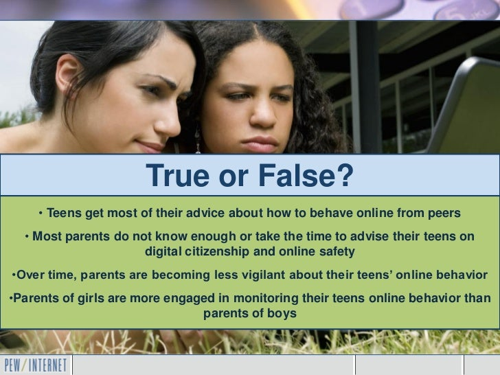 True or False?    • Teens get most of their advice about how to behave online from peers  • Most parents do not know enoug...