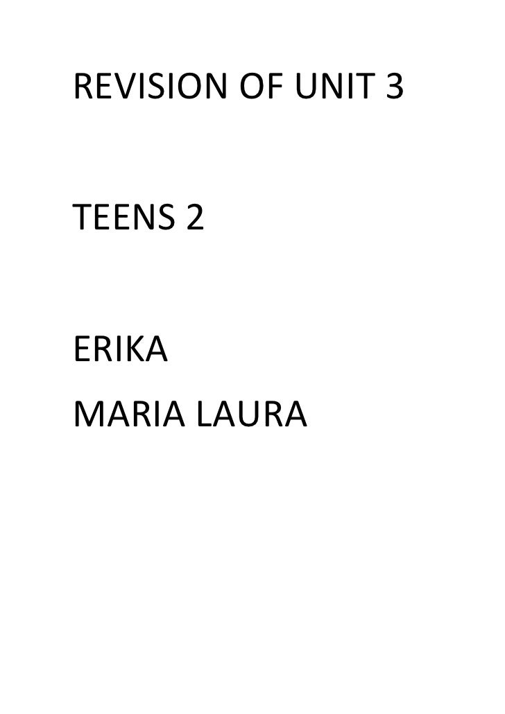 REVISION OF UNIT 3TEENS 2ERIKAMARIA LAURA