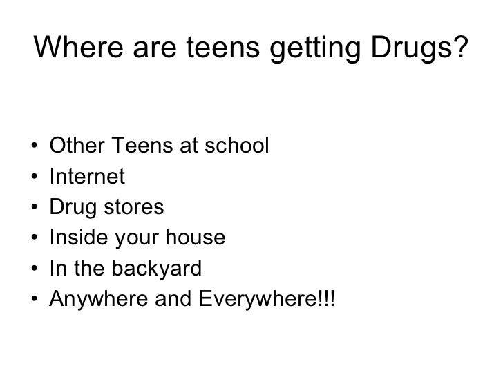 Where are teens getting Drugs? <ul><li>Other Teens at school </li></ul><ul><li>Internet </li></ul><ul><li>Drug stores </li...