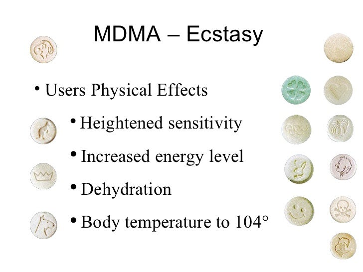 MDMA – Ecstasy  <ul><li>Users Physical Effects </li></ul><ul><ul><ul><li>Heightened sensitivity </li></ul></ul></ul><ul><u...