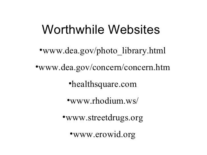 Worthwhile Websites <ul><li>www.dea.gov/photo_library.html </li></ul><ul><li>www.dea.gov/concern/concern.htm </li></ul><ul...