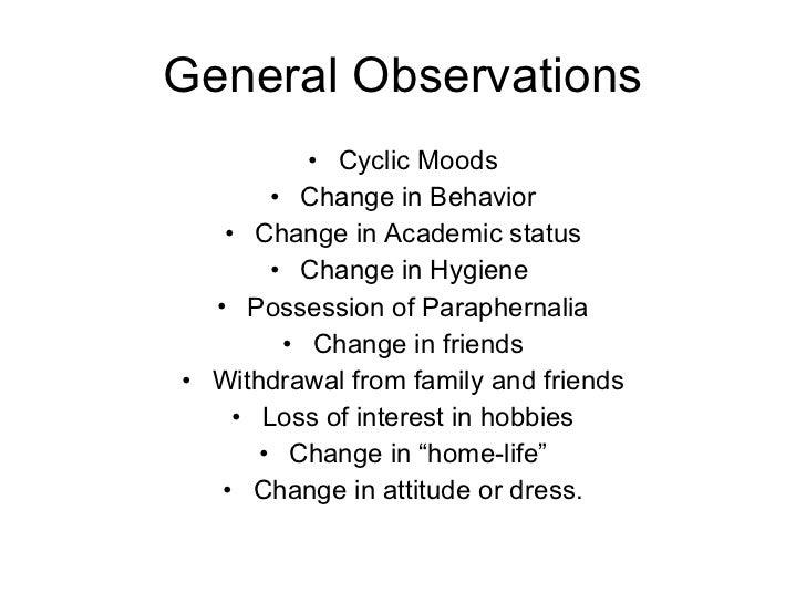 General Observations <ul><li>Cyclic Moods </li></ul><ul><li>Change in Behavior </li></ul><ul><li>Change in Academic status...