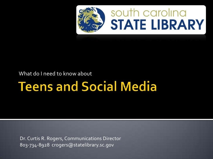 Teens and Social Media<br />What do I need to know about<br />Dr. Curtis R. Rogers, Communications Director<br />803-734-8...
