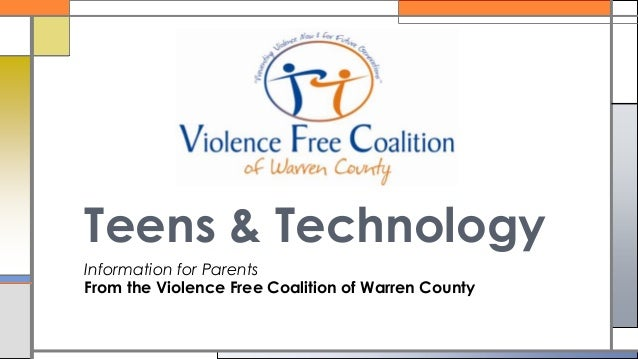 Information for Parents From the Violence Free Coalition of Warren County Teens & Technology