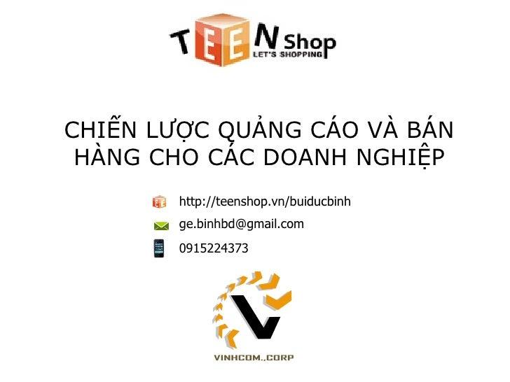 CHIẾN LƯỢC QUẢNG CÁO VÀ BÁN HÀNG CHO CÁC DOANH NGHIỆP http://teenshop.vn/buiducbinh [email_address] 0915224373