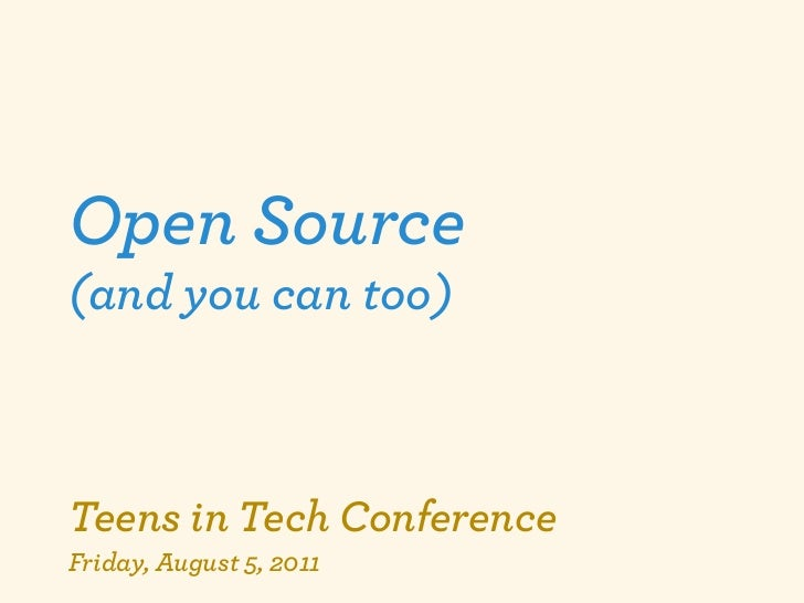 Open Source(and you can too)Teens in Tech ConferenceFriday, August 5, 2011