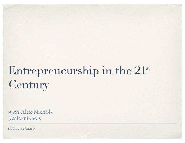 Entrepreneurship in the 21                          st   Century  with Alex Nichols @alexnichols © 2010 Alex Nichols