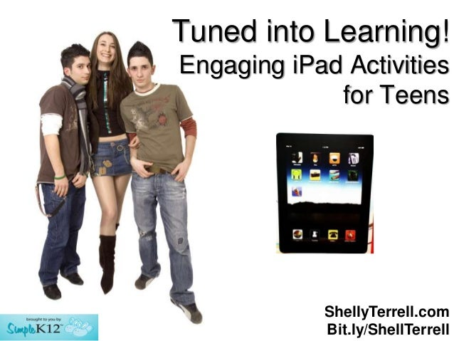 Tuned into Learning!Engaging iPad Activities             for Teens            ShellyTerrell.com            Bit.ly/ShellTer...