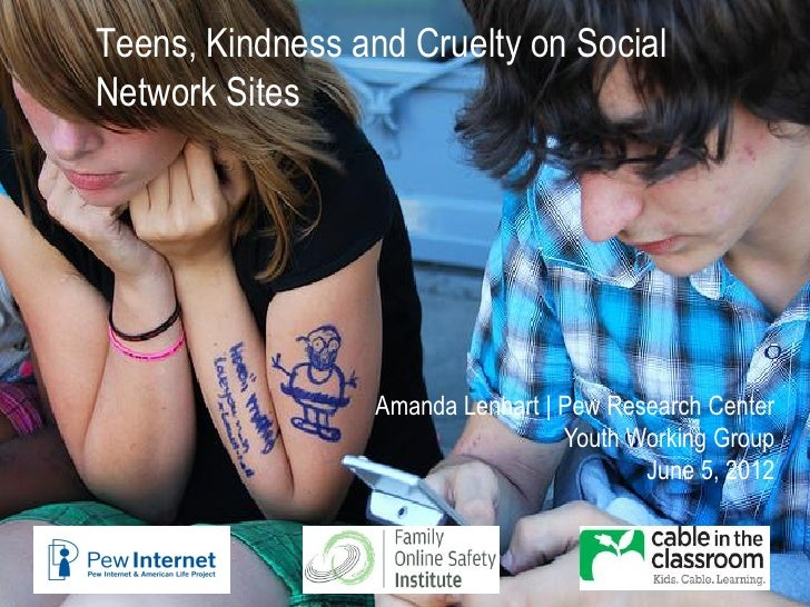 Teens, Kindness and Cruelty on SocialNetwork Sites                  Amanda Lenhart | Pew Research Center                  ...