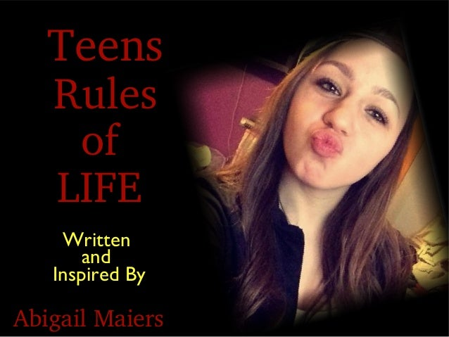 Teens Rules of LIFE  AbigailMaiers Written and Inspired By