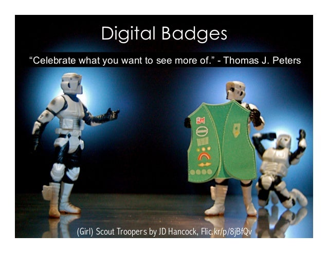 "Digital Badges (Girl) Scout Troopers by JD Hancock, Flic.kr/p/8jBfQv ""Celebrate what you want to see more of."" - Thomas J...."