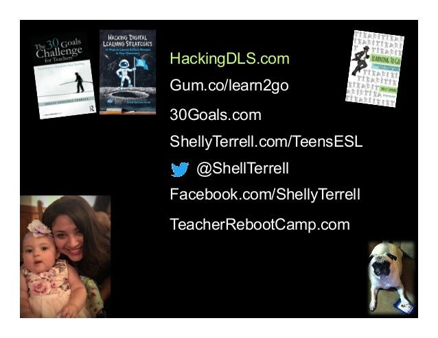 @ShellTerrell Facebook.com/ShellyTerrell Gum.co/learn2go ShellyTerrell.com/TeensESL 30Goals.com TeacherRebootCamp.com Hack...