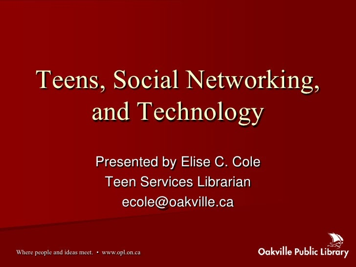 Teens, Social Networking,           and Technology                            Presented by Elise C. Cole                  ...