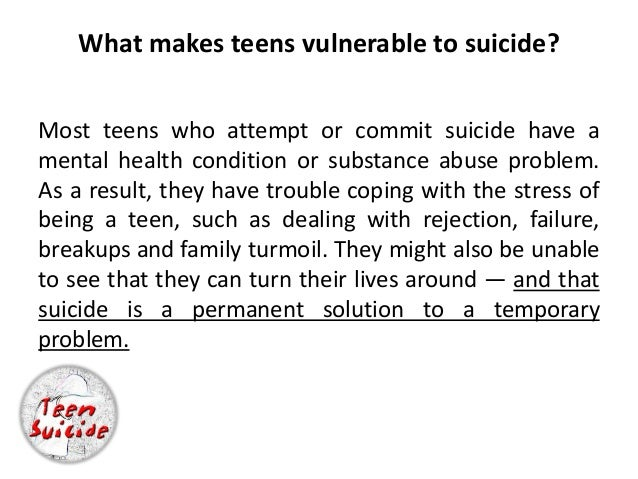 the causes of teenage suicide and its permanent solution to a temporary problem Is a permanent solution to what is nearly always a temporary problem  the  strongest risk factors for attempted suicide in youth are depression,  durkheim's  theory of 'suicide' is related in various ways to his study of the division of labor.