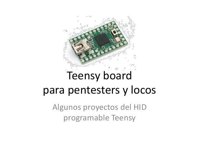 Teensy boardpara pentesters y locosAlgunos proyectos del HIDprogramable Teensy