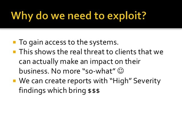    To gain access to the systems.   This shows the real threat to clients that we    can actually make an impact on thei...