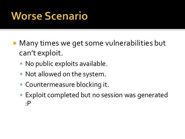    Many times we get some vulnerabilities but    can't exploit.     No public exploits available.     Not allowed on th...