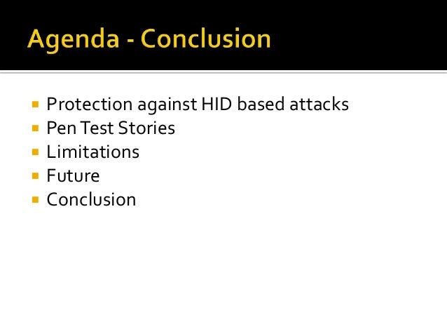    Protection against HID based attacks   Pen Test Stories   Limitations   Future   Conclusion