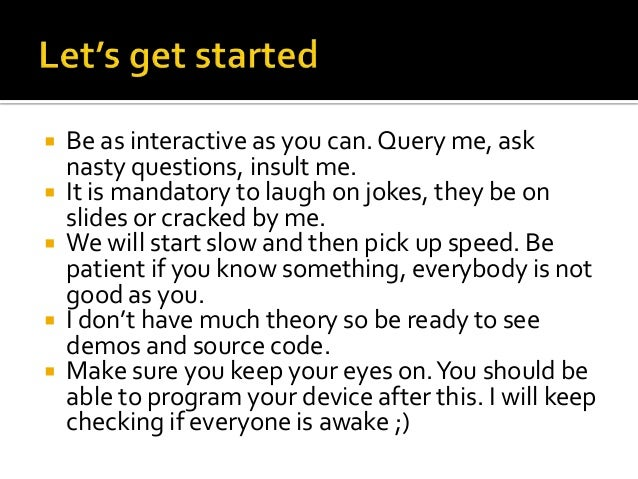  Be as interactive as you can. Query me, ask  nasty questions, insult me. It is mandatory to laugh on jokes, they be on ...