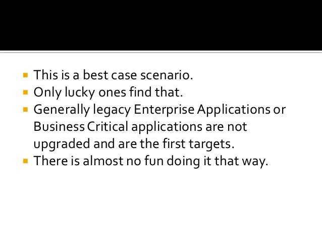    This is a best case scenario.   Only lucky ones find that.   Generally legacy Enterprise Applications or    Business...