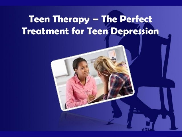 Teen Therapy – The PerfectTreatment for Teen Depression
