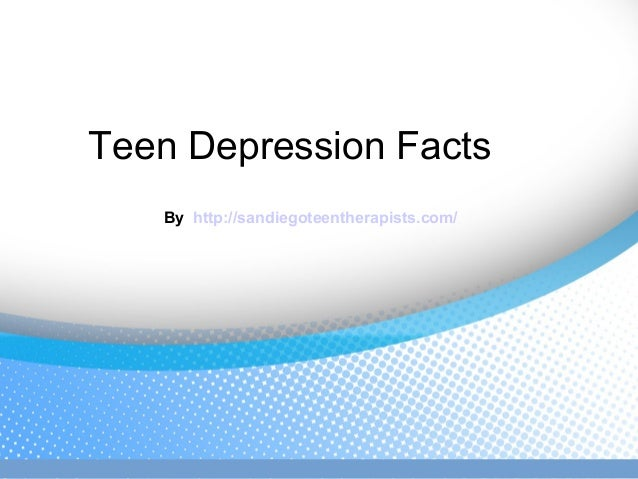 Teen Depression Facts By http://sandiegoteentherapists.com/