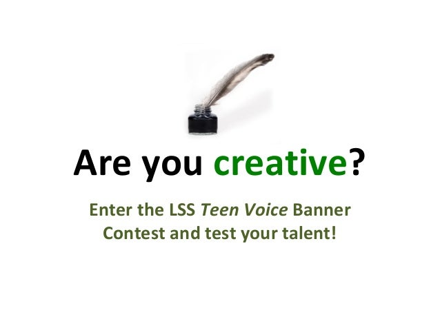 Are you creative? Enter the LSS Teen Voice Banner Contest and test your talent!