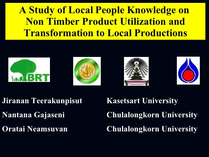 A Study of Local People Knowledge on  Non Timber Product   Utilization and Transformation to Local Productions Jiranan Tee...