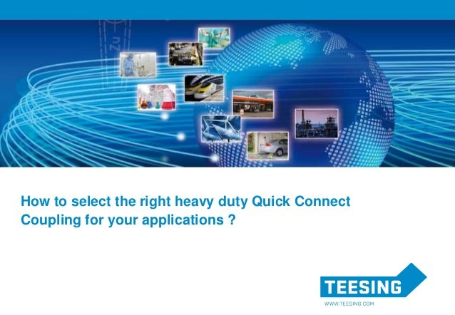 How to select the right heavy duty Quick Connect Coupling for your applications ?
