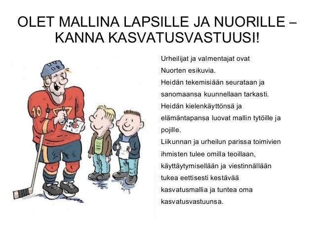 OLET MALLINA LAPSILLE JA NUORILLE – KANNA KASVATUSVASTUUSI! Urheilijat ja valmentajat ovat Nuorten esikuvia. Heidän tekemi...