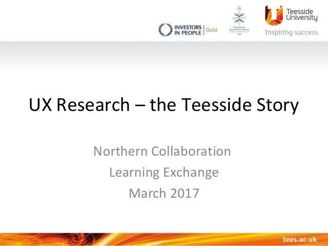 UX Research – the Teesside Story Northern Collaboration Learning Exchange March 2017