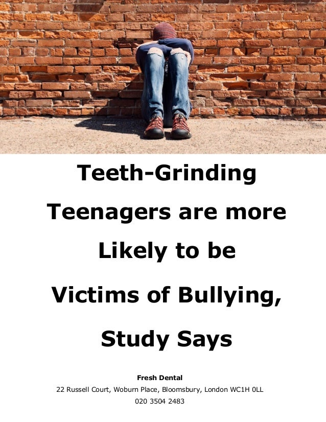 Teeth-Grinding Teenagers are more Likely to be Victims of Bullying, Study Says Fresh Dental 22 Russell Court, Woburn Place...
