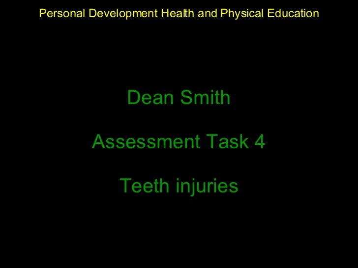 Dean Smith Assessment Task 4 Teeth injuries Personal Development Health and Physical Education