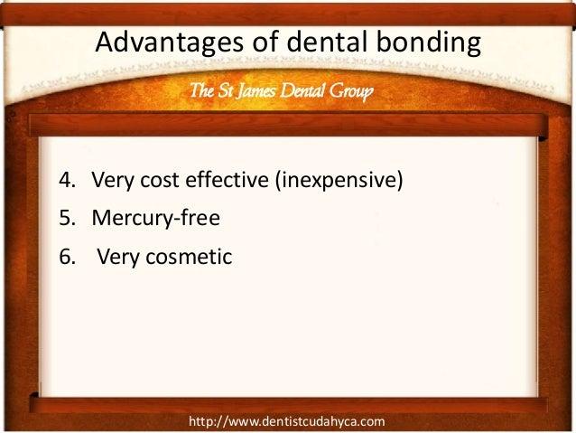 http://www.dentistcudahyca.com Advantages of dental bonding 4. Very cost effective (inexpensive) 5. Mercury-free 6. Very c...