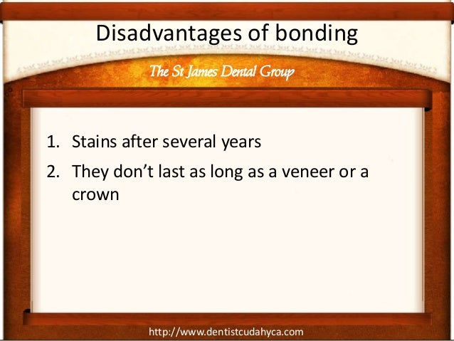 http://www.dentistcudahyca.com Disadvantages of bonding 1. Stains after several years 2. They don't last as long as a vene...