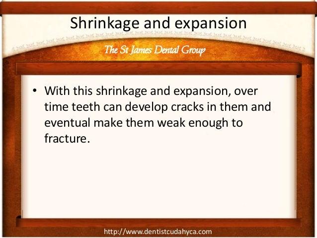 http://www.dentistcudahyca.com Shrinkage and expansion • With this shrinkage and expansion, over time teeth can develop cr...