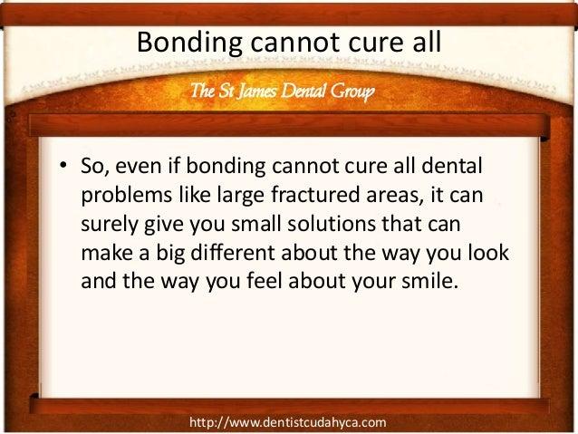 http://www.dentistcudahyca.com Bonding cannot cure all • So, even if bonding cannot cure all dental problems like large fr...
