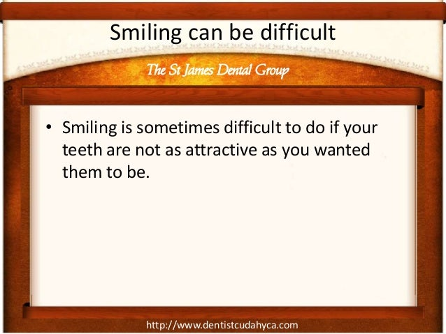 http://www.dentistcudahyca.com Smiling can be difficult • Smiling is sometimes difficult to do if your teeth are not as at...