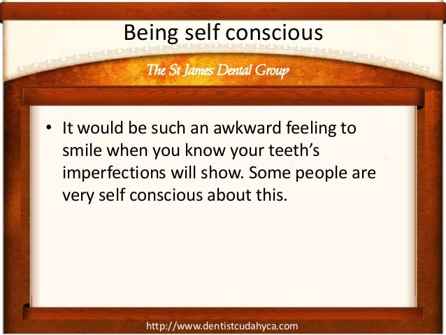 http://www.dentistcudahyca.com Being self conscious • It would be such an awkward feeling to smile when you know your teet...