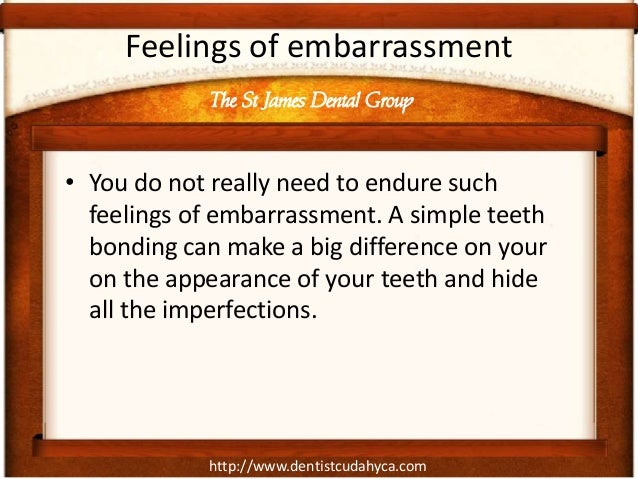 http://www.dentistcudahyca.com Feelings of embarrassment • You do not really need to endure such feelings of embarrassment...