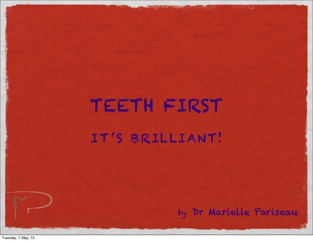 TEETH FIRSTIT 'S BRILLIANT!by Dr Marielle PariseauTuesday, 7 May, 13
