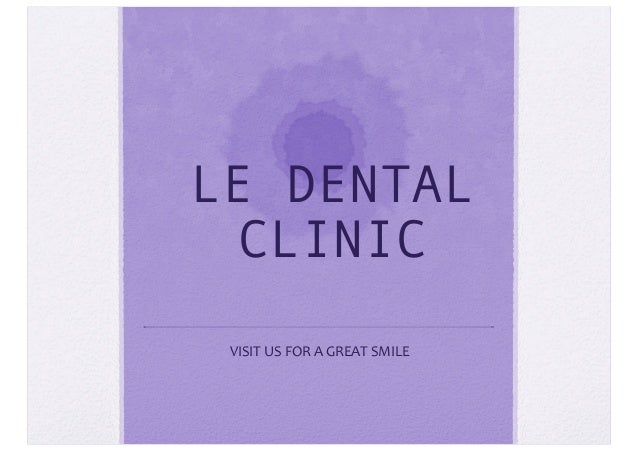 LE DENTAL CLINIC VISIT	   US	   FOR	   A	   GREAT	   SMILE