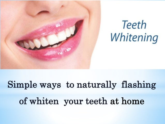 Simple Ways To Naturally Flashing Of Whiten Your Teeth At Home