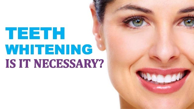 Teeth Whitening - Is It Necessary?